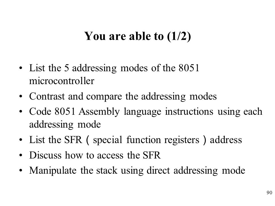 You are able to (1/2) List the 5 addressing modes of the 8051 microcontroller. Contrast and compare the addressing modes.