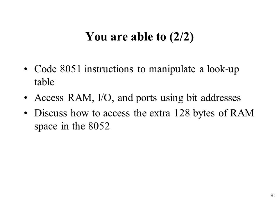 You are able to (2/2) Code 8051 instructions to manipulate a look-up table. Access RAM, I/O, and ports using bit addresses.
