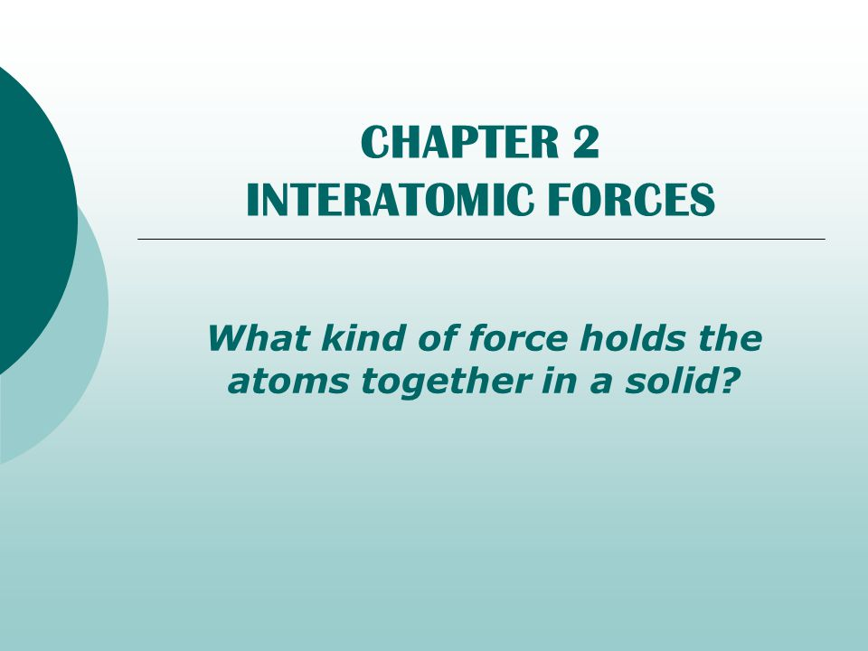 CHAPTER 2 INTERATOMIC FORCES