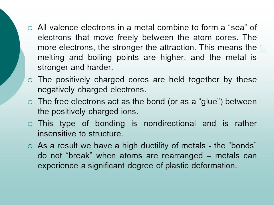 All valence electrons in a metal combine to form a sea of electrons that move freely between the atom cores. The more electrons, the stronger the attraction. This means the melting and boiling points are higher, and the metal is stronger and harder.