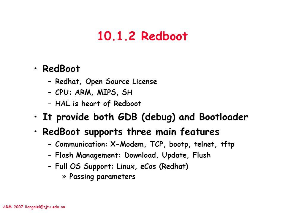 10.1.2 Redboot RedBoot It provide both GDB (debug) and Bootloader