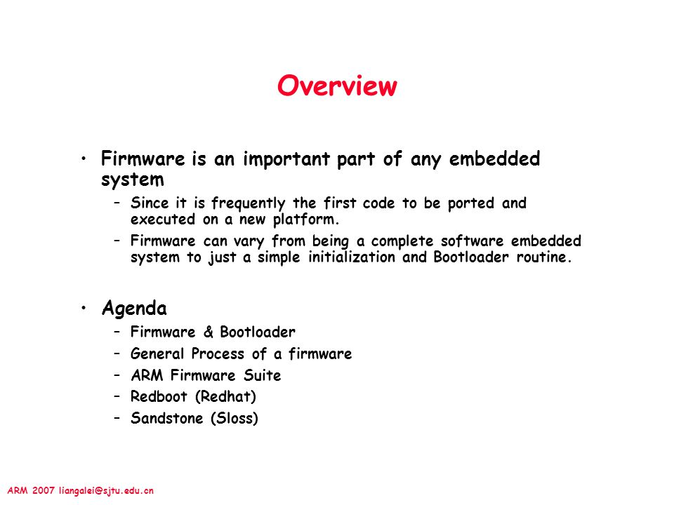 Overview Firmware is an important part of any embedded system Agenda