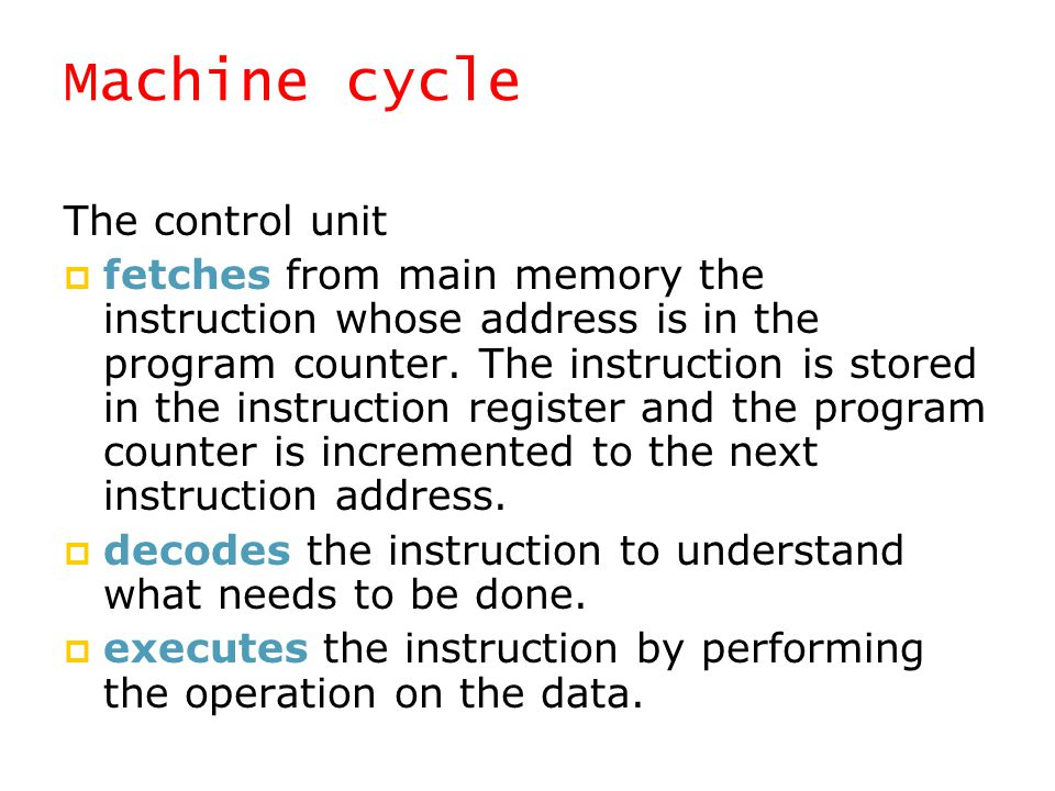 Machine cycle The control unit