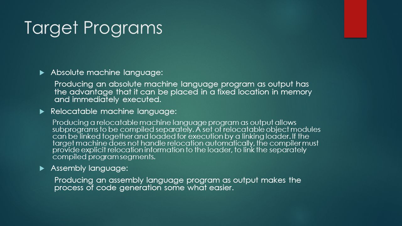 Target Programs Absolute machine language:
