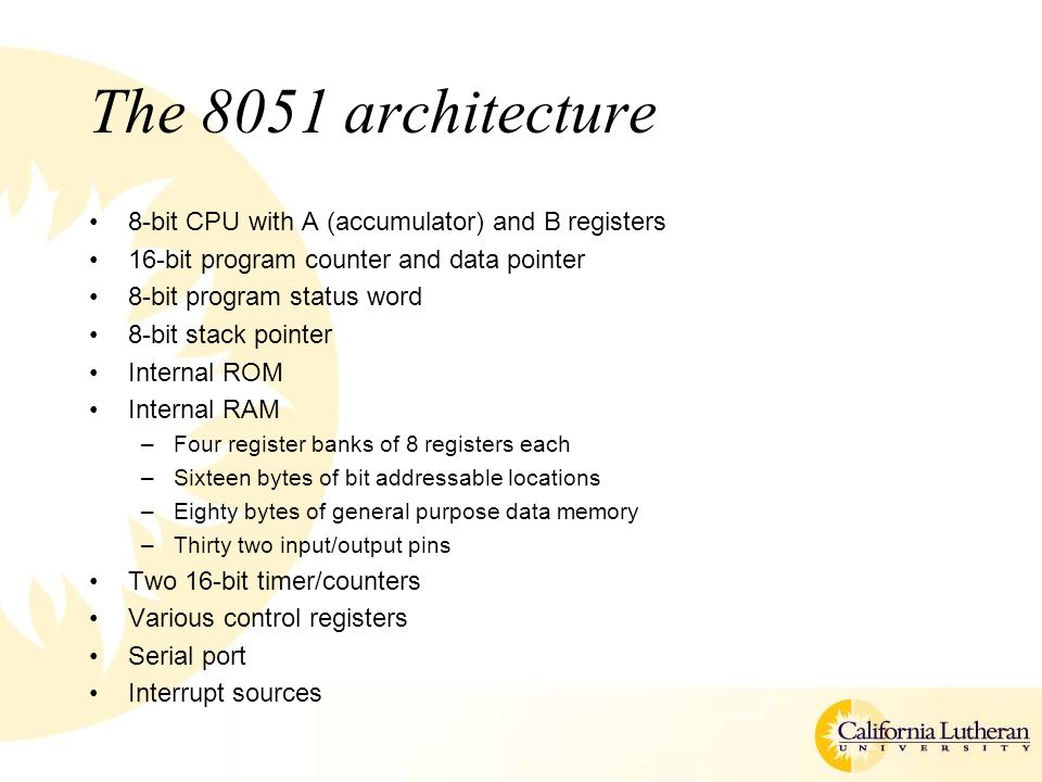 The 8051 architecture 8-bit CPU with A (accumulator) and B registers
