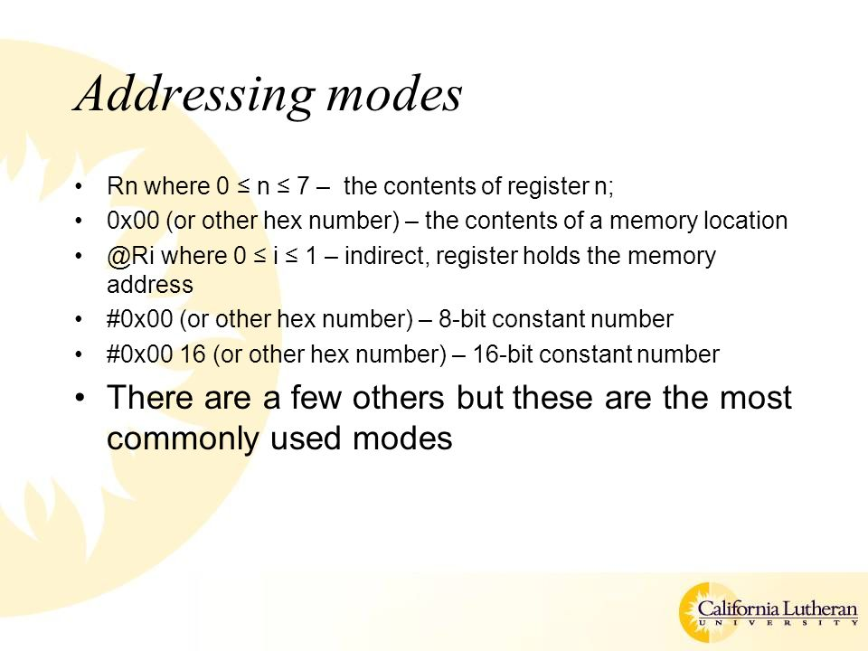 Addressing modes Rn where 0 ≤ n ≤ 7 – the contents of register n; 0x00 (or other hex number) – the contents of a memory location.