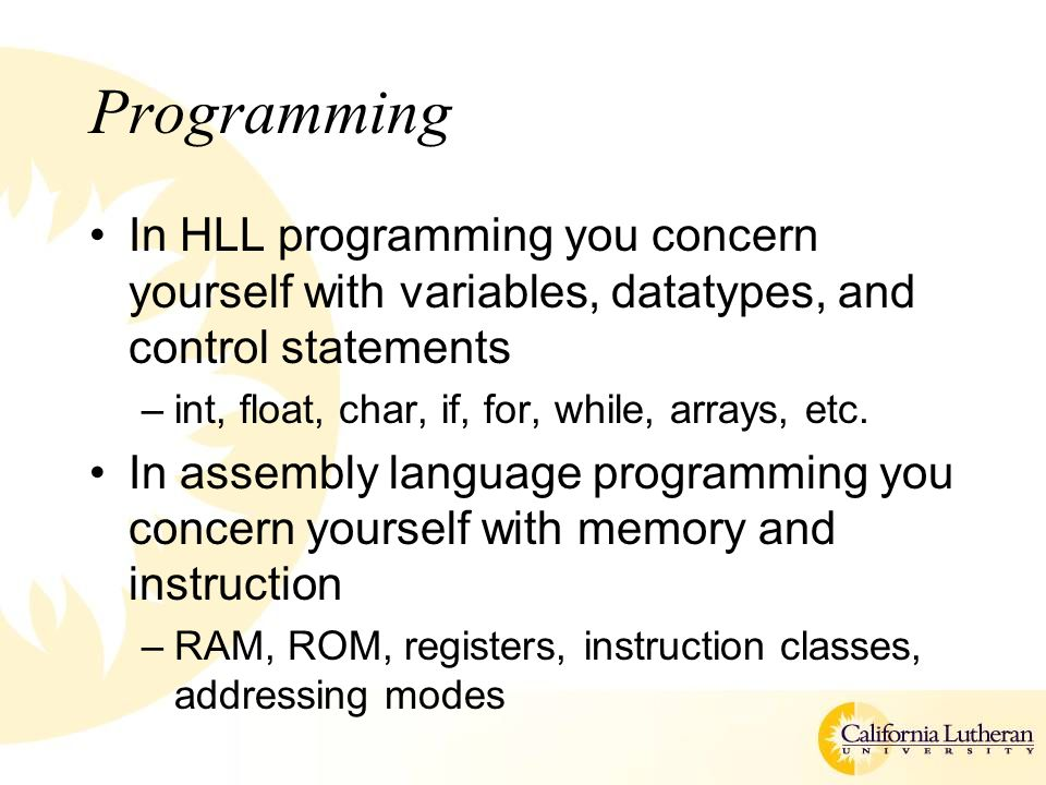 Programming In HLL programming you concern yourself with variables, datatypes, and control statements.