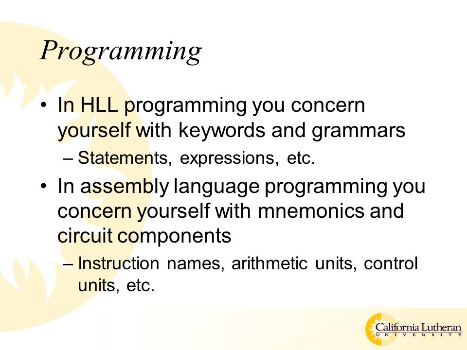Programming In HLL programming you concern yourself with keywords and grammars. Statements, expressions, etc.