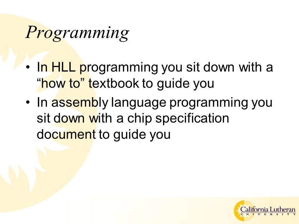 Programming In HLL programming you sit down with a how to textbook to guide you.