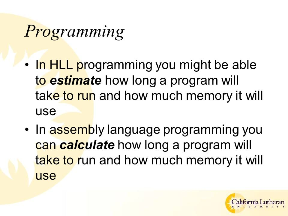 Programming In HLL programming you might be able to estimate how long a program will take to run and how much memory it will use.