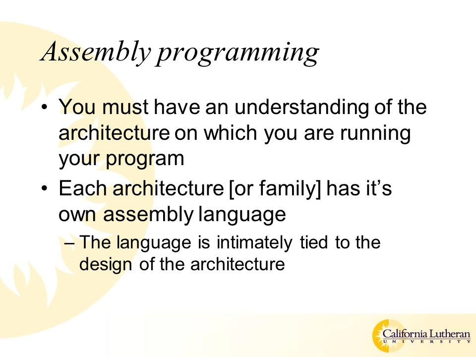 Assembly programming You must have an understanding of the architecture on which you are running your program.