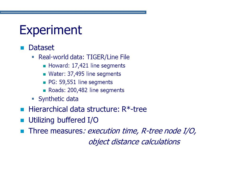 Experiment Dataset Hierarchical data structure: R*-tree