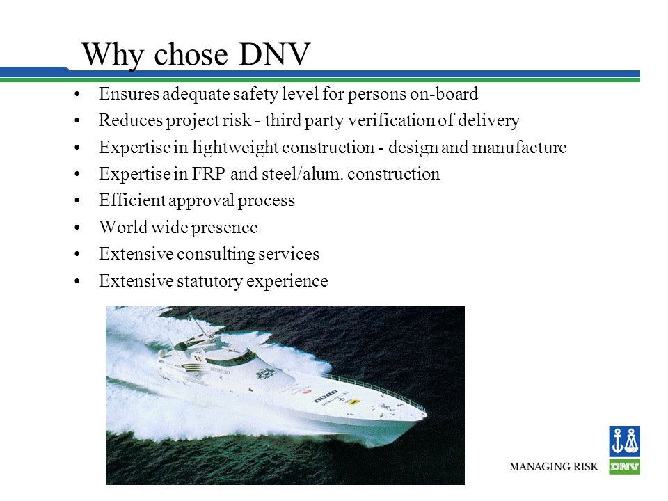 Why chose DNV Ensures adequate safety level for persons on-board