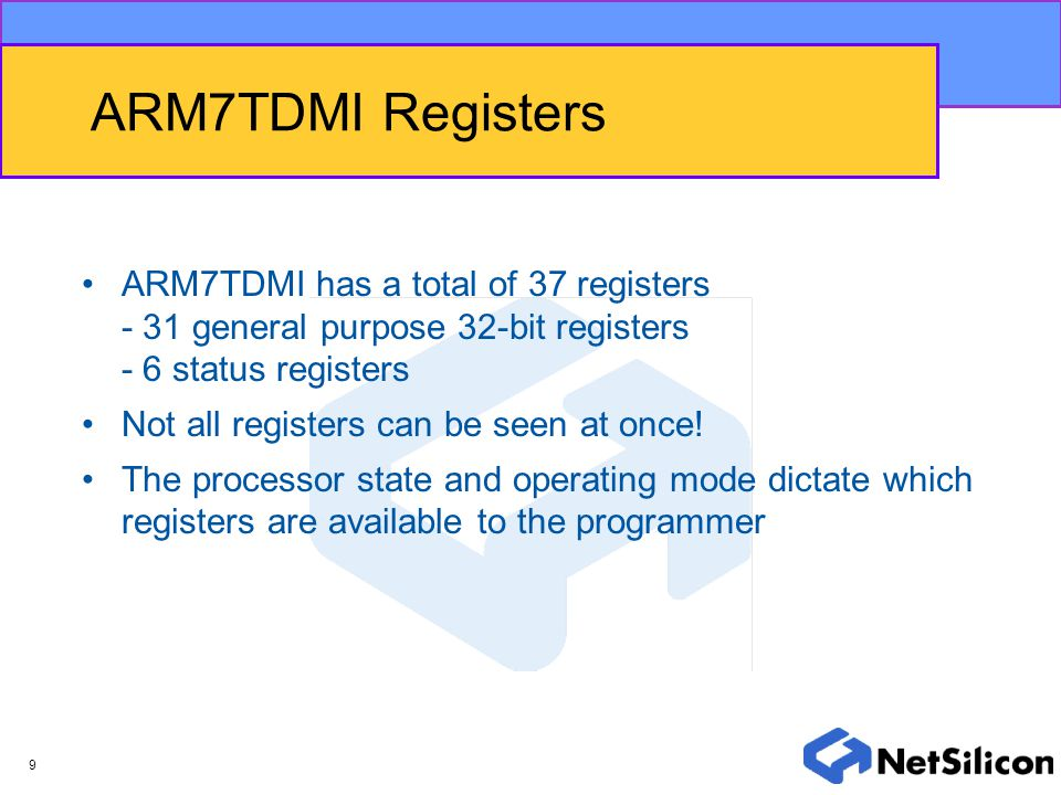 ARM7TDMI Registers ARM7TDMI has a total of 37 registers - 31 general purpose 32-bit registers - 6 status registers.