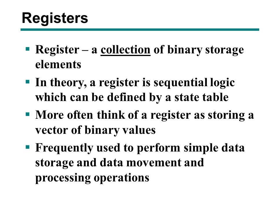 Registers Register – a collection of binary storage elements