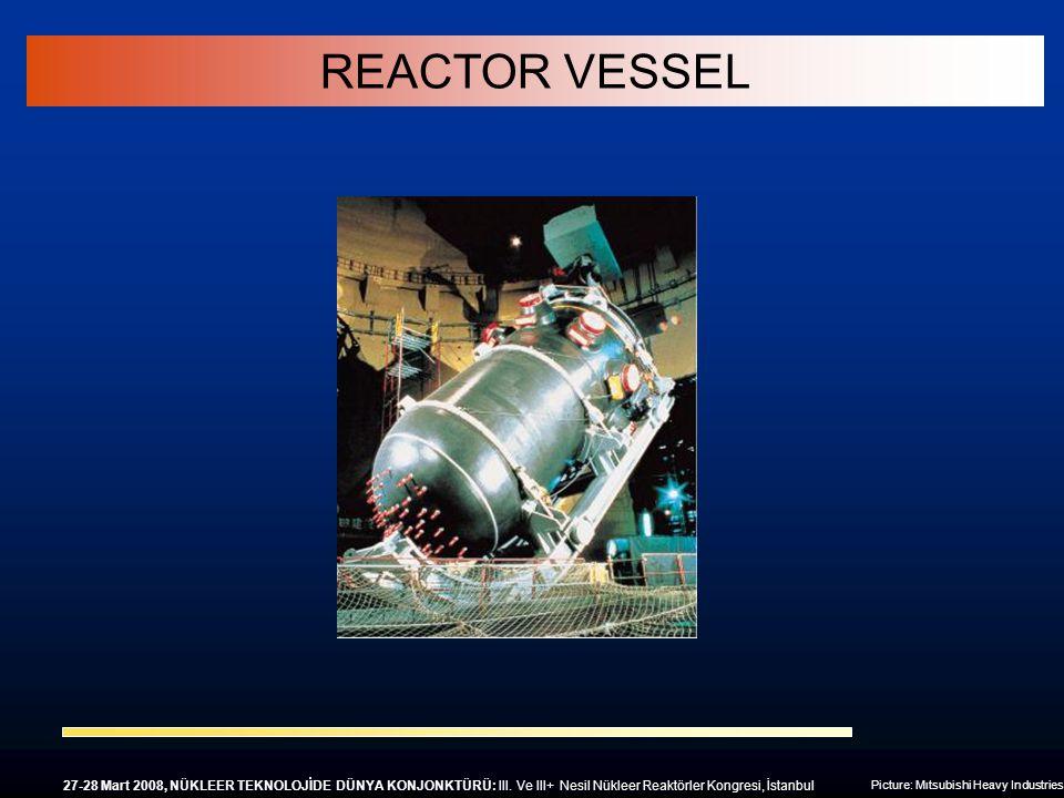 REACTOR VESSEL 27-28 Mart 2008, NÜKLEER TEKNOLOJİDE DÜNYA KONJONKTÜRÜ: III. Ve III+ Nesil Nükleer Reaktörler Kongresi, İstanbul.