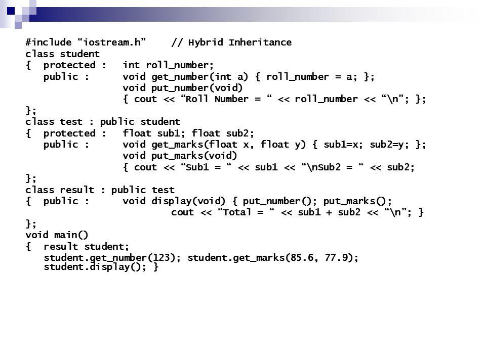 #include iostream.h // Hybrid Inheritance