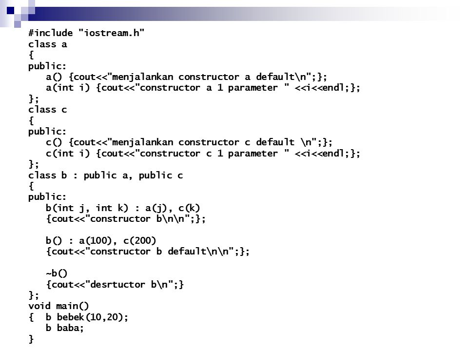 #include iostream.h class a. { public: a() {cout<< menjalankan constructor a default\n ;};
