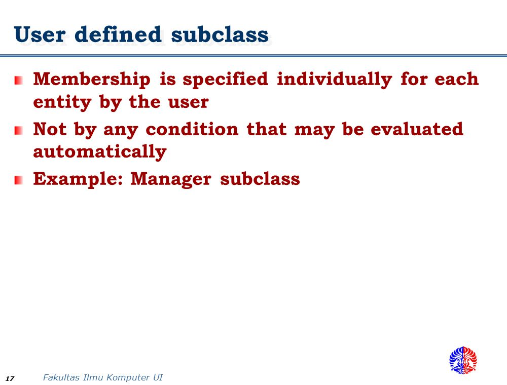 User defined subclass Membership is specified individually for each entity by the user. Not by any condition that may be evaluated automatically.