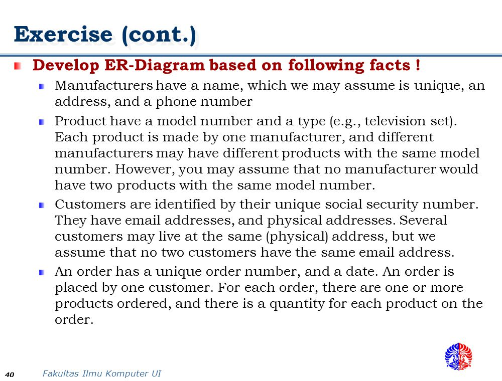 Exercise (cont.) Develop ER-Diagram based on following facts !