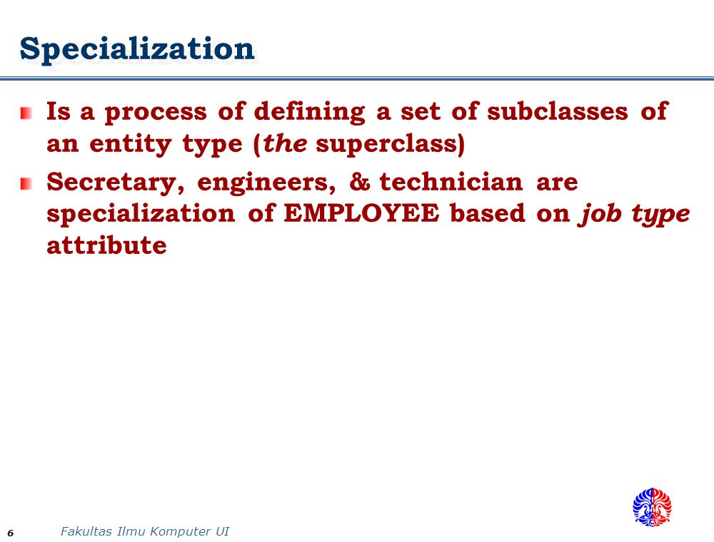 Specialization Is a process of defining a set of subclasses of an entity type (the superclass)