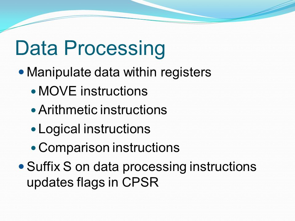 Data Processing Manipulate data within registers MOVE instructions