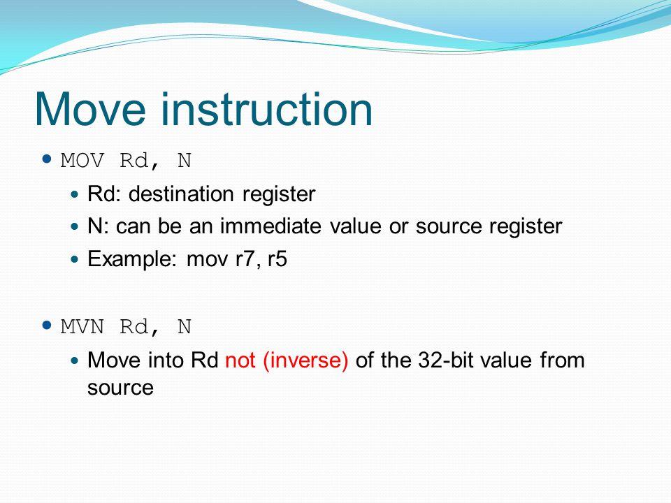 Move instruction MOV Rd, N MVN Rd, N Rd: destination register