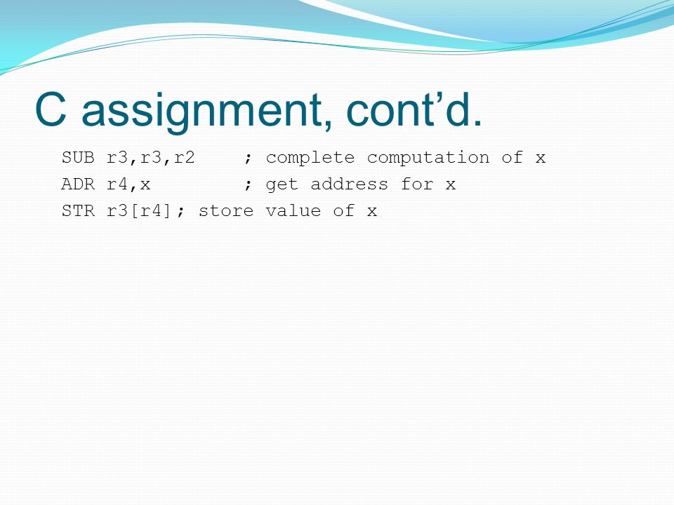 C assignment, cont'd. SUB r3,r3,r2 ; complete computation of x