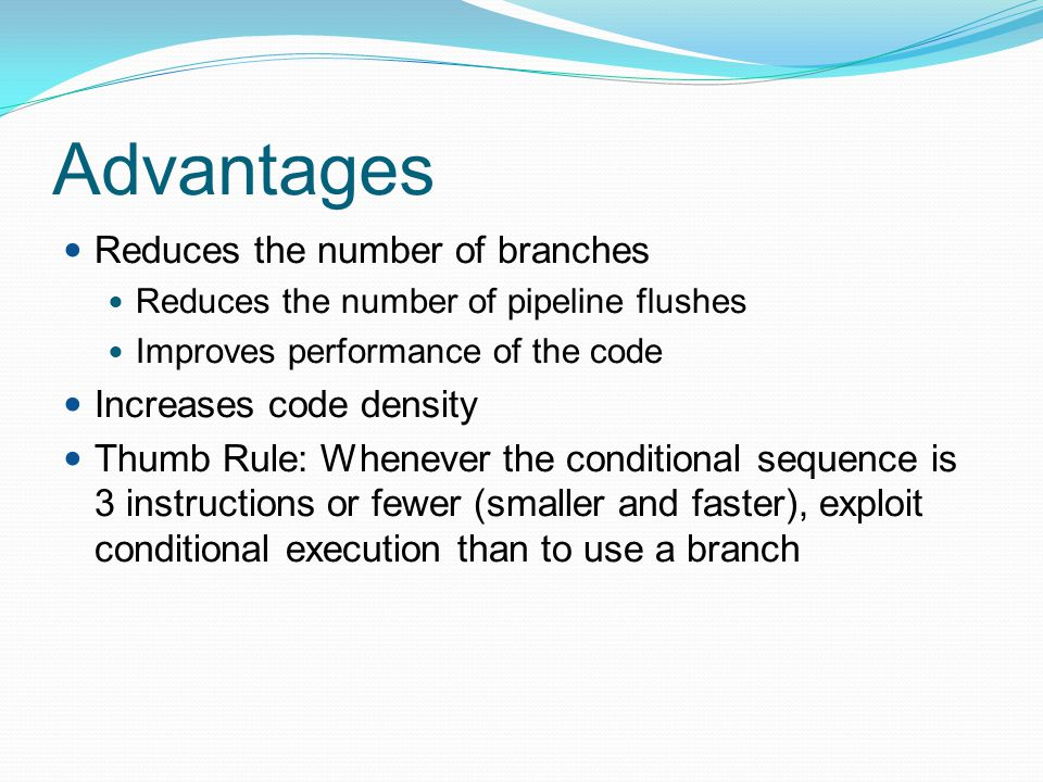 Advantages Reduces the number of branches Increases code density
