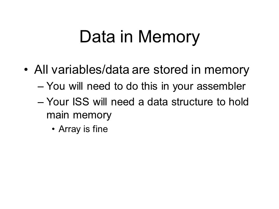 Data in Memory All variables/data are stored in memory