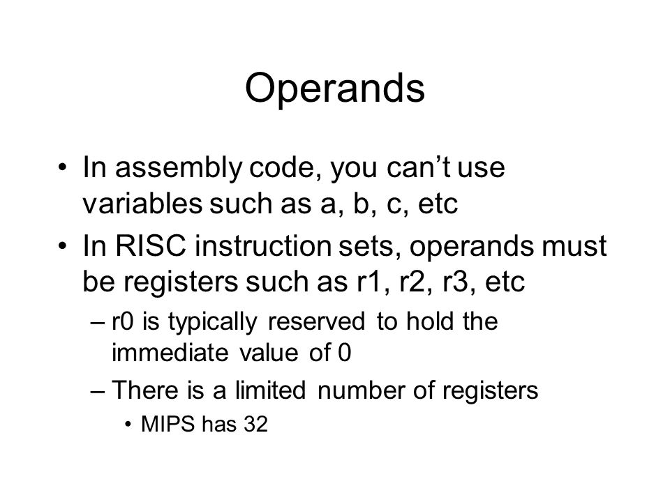 Operands In assembly code, you can't use variables such as a, b, c, etc.