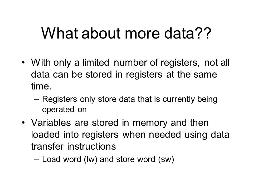What about more data With only a limited number of registers, not all data can be stored in registers at the same time.