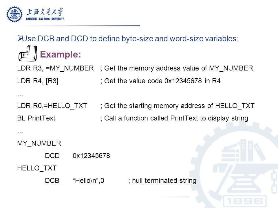 Example: Use DCB and DCD to define byte-size and word-size variables: