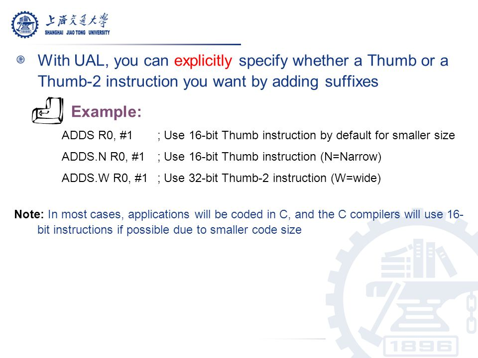 With UAL, you can explicitly specify whether a Thumb or a Thumb-2 instruction you want by adding suffixes