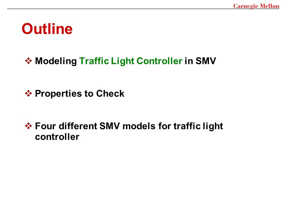 Outline Modeling Traffic Light Controller in SMV Properties to Check