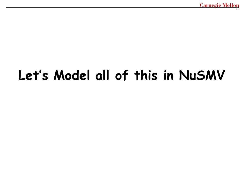 Let's Model all of this in NuSMV