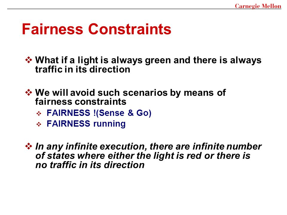 Fairness Constraints What if a light is always green and there is always traffic in its direction.