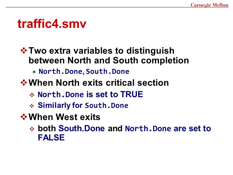 traffic4.smv Two extra variables to distinguish between North and South completion. North.Done, South.Done.