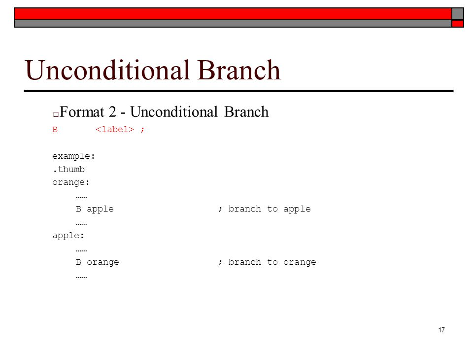 Unconditional Branch Format 2 - Unconditional Branch B <label> ;