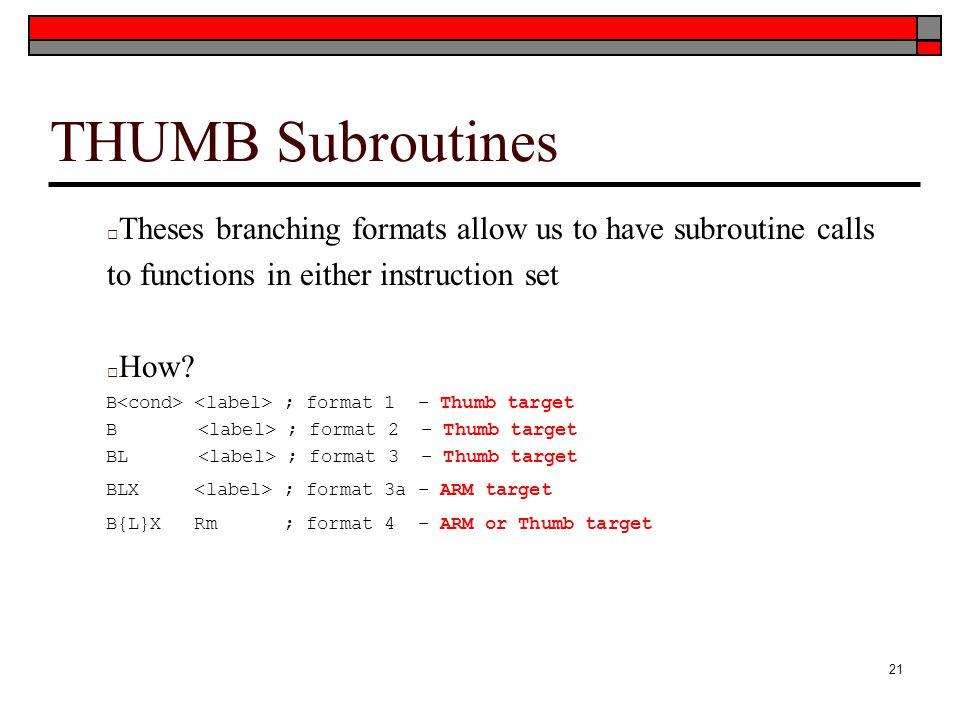 THUMB Subroutines Theses branching formats allow us to have subroutine calls to functions in either instruction set.
