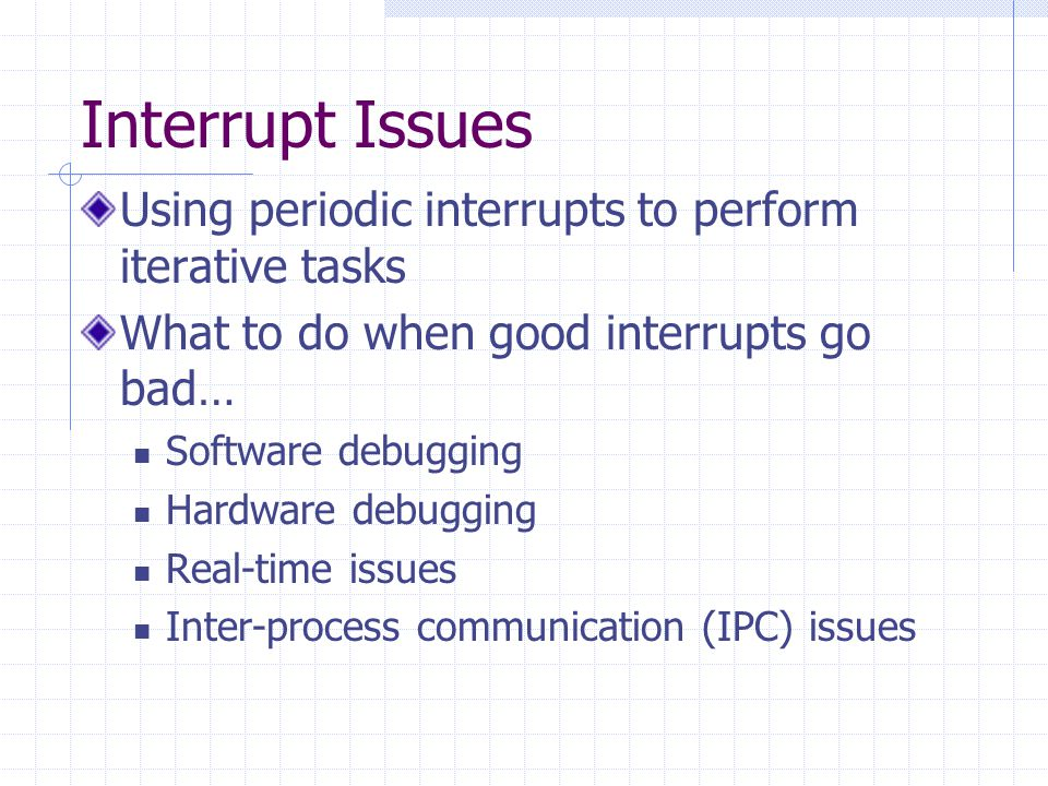 Interrupt Issues Using periodic interrupts to perform iterative tasks