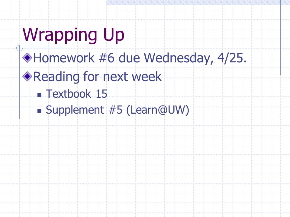 Wrapping Up Homework #6 due Wednesday, 4/25. Reading for next week