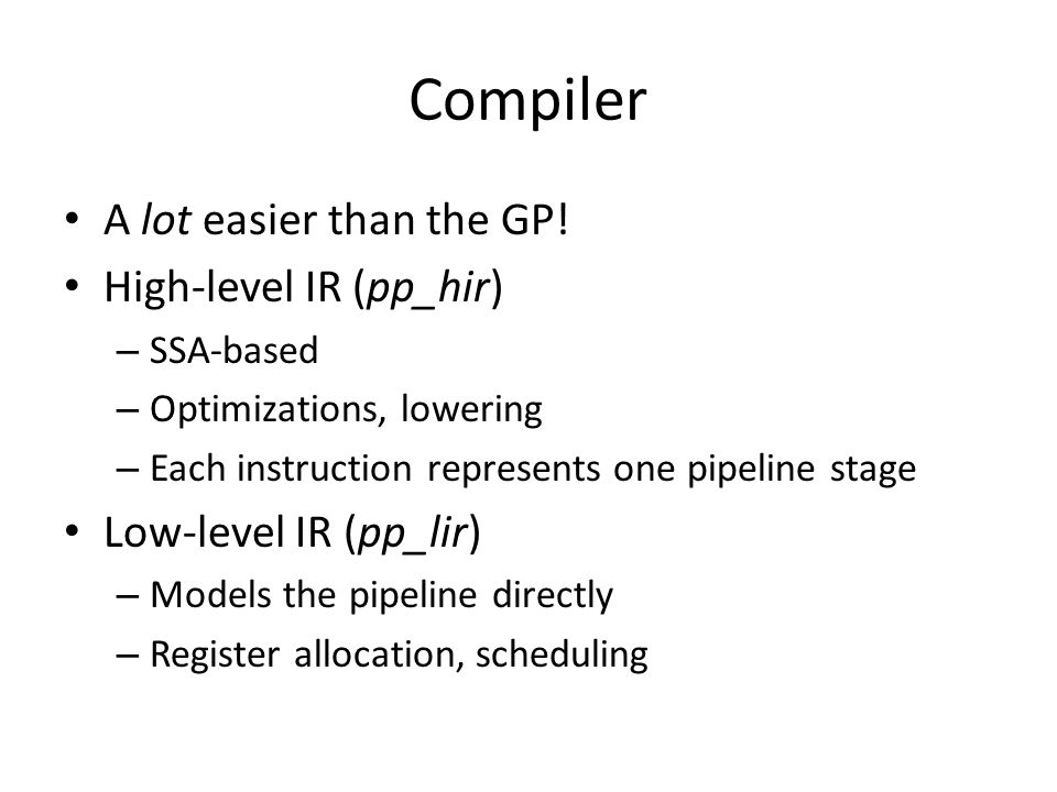 Compiler A lot easier than the GP! High-level IR (pp_hir)