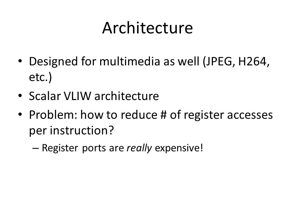 Architecture Designed for multimedia as well (JPEG, H264, etc.)