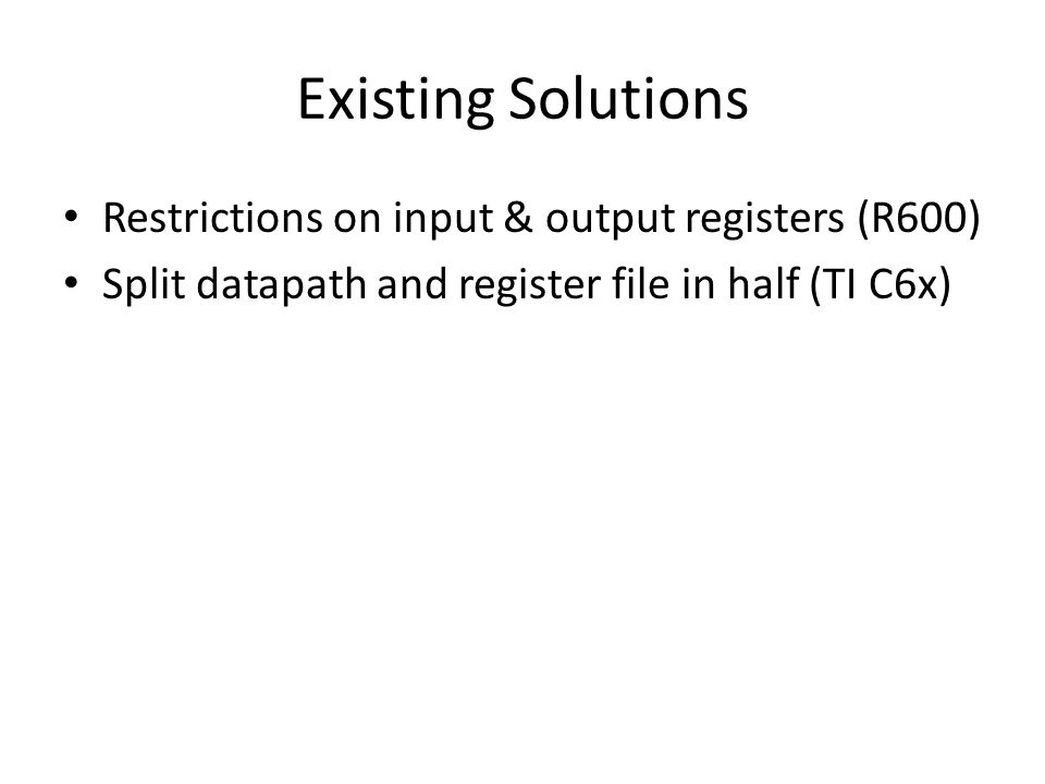 Existing Solutions Restrictions on input & output registers (R600)