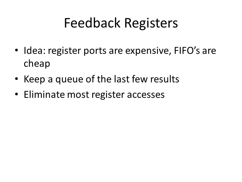 Feedback Registers Idea: register ports are expensive, FIFO's are cheap. Keep a queue of the last few results.