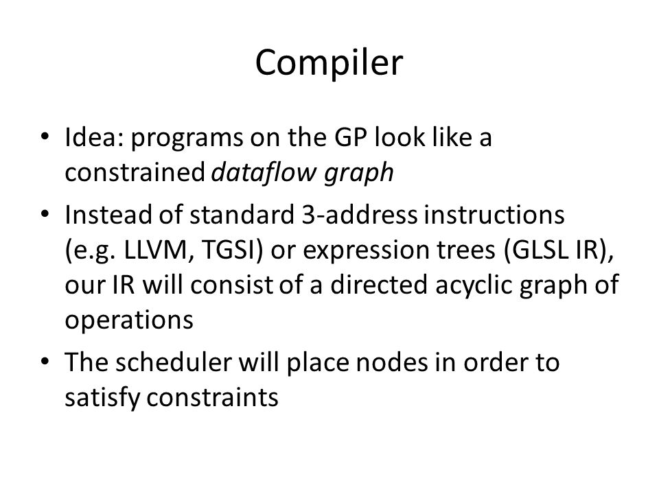 Compiler Idea: programs on the GP look like a constrained dataflow graph.