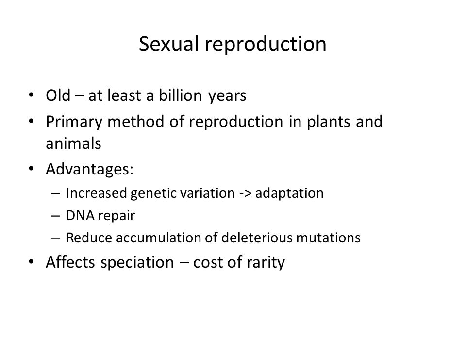 Sexual reproduction Old – at least a billion years