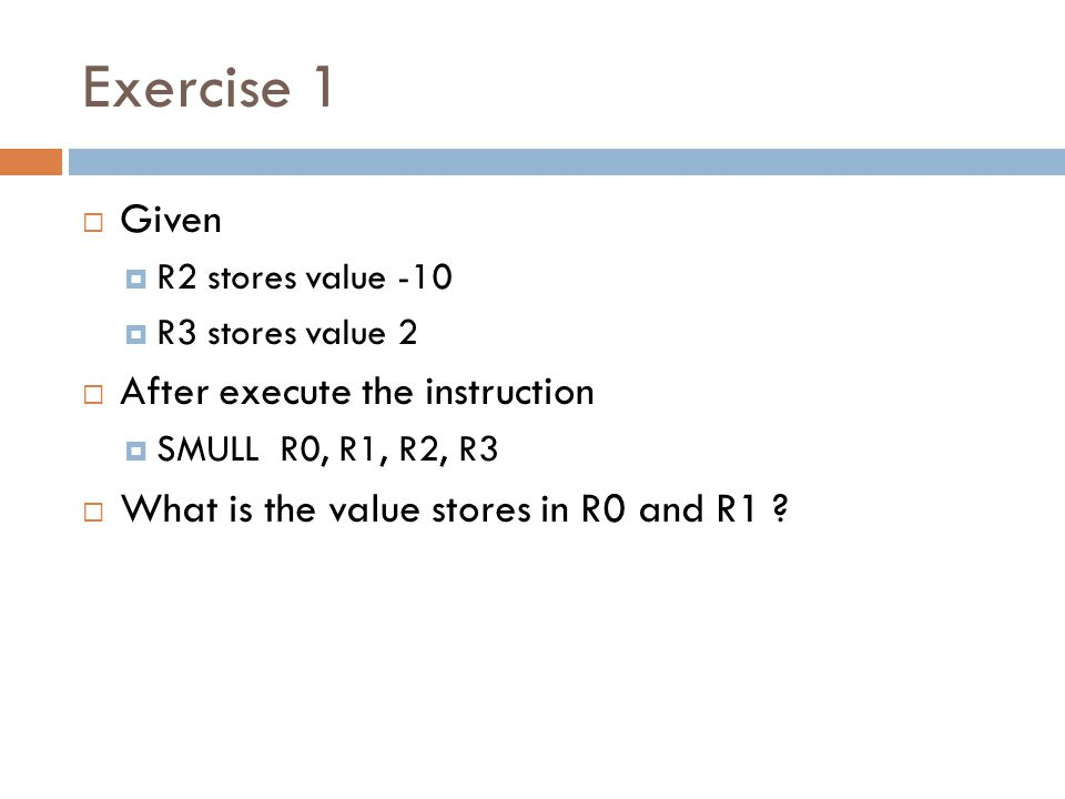 Exercise 1 Given After execute the instruction