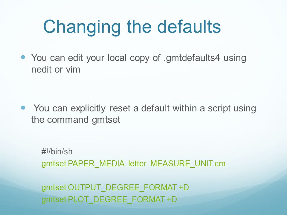 Changing the defaults You can edit your local copy of .gmtdefaults4 using nedit or vim.